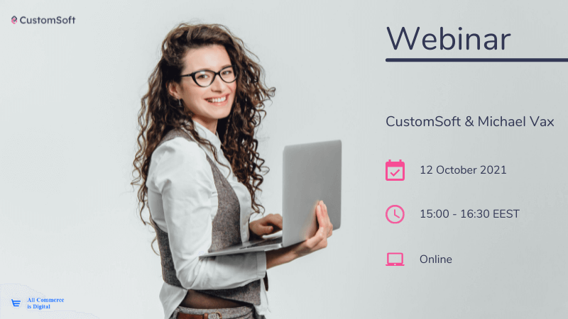 Cracking the e-commerce code! Learn some facts about the Romanian B2B market and about the DigitalCommerce Canvas – organized by CustomSoft – October 12, 2021 15.00